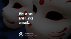 ... vice a mask. - Victor Hugo Quotes on Wearing a Mask and Hiding Oneself