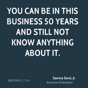 Sammy Davis, Jr. Business Quotes