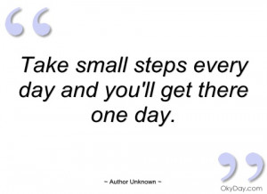 take small steps every day and you'll get