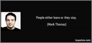 People either leave or they stay. - Mark Thomas