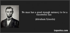 good enough memory to be a successful liar. (Abraham Lincoln) #quotes ...