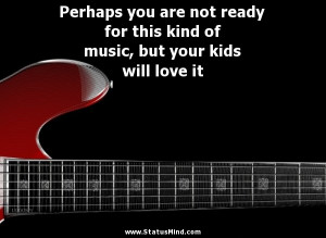 ... you are not ready for this kind of music, but your kids will love it