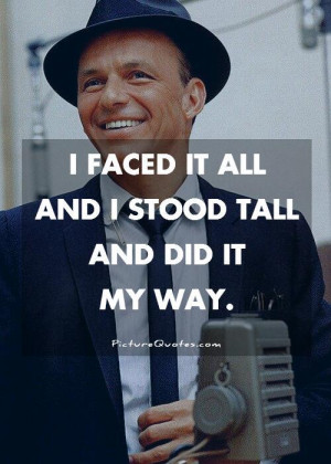 faced it all and I stood tall and did it my way Picture Quote #1