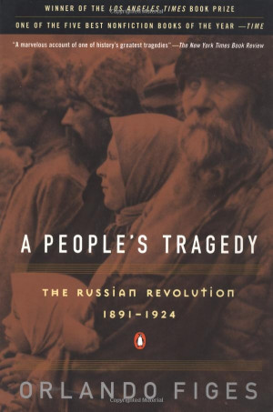 People's Tragedy: The Russian Revolution: 1891-1924: Orlando Figes
