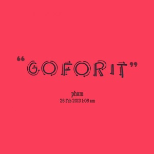 Quotes Picture: go for it