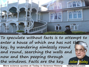 """Julian Huxley quote """"To speculate without facts is to attempt to ..."""