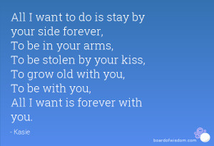 ... To grow old with you, To be with you, All I want is forever with you