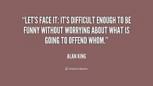 Let's face it: It's difficult enough to be funny without worrying ...