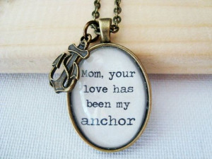 ... your love has been my anchor pendant necklace, mother quote jewelry