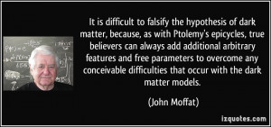 to falsify the hypothesis of dark matter, because, as with Ptolemy ...