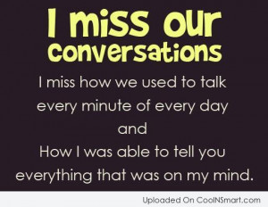 Missing You Quote: I miss our conversations. I miss how...