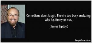 Comedians don't laugh. They're too busy analyzing why it's funny or ...
