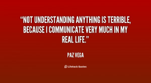 Not understanding anything is terrible, because I communicate very ...