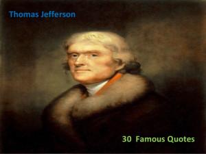 30 thomas jefferson famous quotes