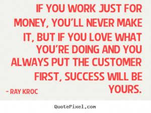 the customer first success will be yours ray kroc more success quotes ...