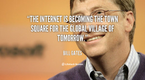 ... is becoming the town square for the global village of tomorrow