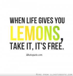 When Life Gives You Lemons Funny Quotes: When Life Gives You Lemons ...