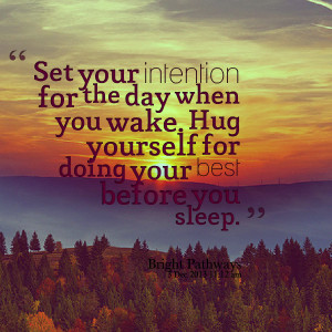 Quotes Picture: set your intention for the day when you wake hug ...