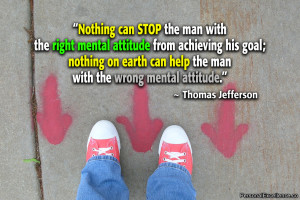 Nothing can stop the man with the right mental attitude from achieving ...