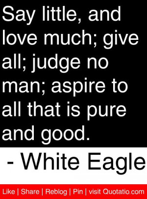 ... man; aspire to all that is pure and good. - White Eagle #quotes #