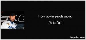 love proving people wrong. - Ed Belfour