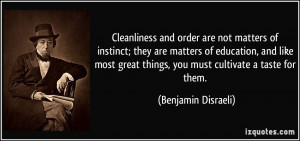 Cleanliness and order are not matters of instinct; they are matters of ...