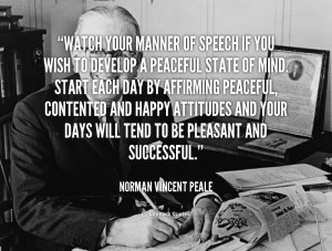 quote-Norman-Vincent-Peale-watch-your-manner-of-speech-if-you-91165 ...