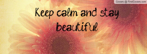 Keep calm and stay beautiful Profile Facebook Covers