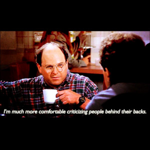 Seinfeld quote - George tells Jerry he prefers behind-the-back ...