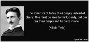 The scientists of today think deeply instead of clearly. One must be ...