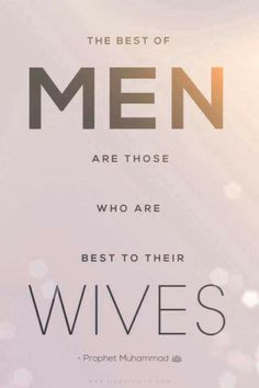 The best of men are those who are best to their wives.