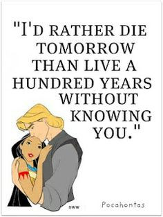 Cheesy but still sweet(: --Pocahontas quotes. Disney, I hate how you ...