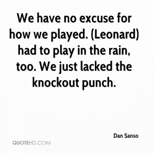 Play In The Rain, Too. We Just Lacked The Knockout Punch. - Dan Sanso ...