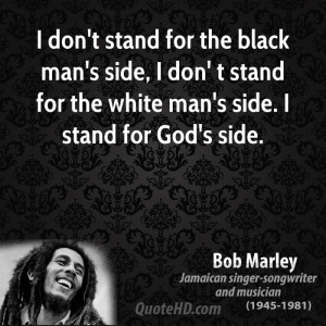 don't stand for the black man's side, I don' t stand for the white man ...