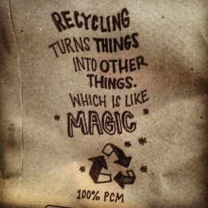 Recycling turns things into other thingswhich is like magic ...