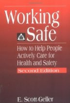 -renowned health and safety researcher E. Scott Geller, Working Safe ...