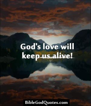 God's love will keep us alive! http://biblegodquotes.com/gods-love ...