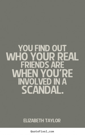 Friendship sayings - You find out who your real friends are when you ...