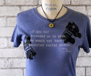 Roller Derby Tshirt, Willy Wonka Quote, Ladies Roller skate tee shirt