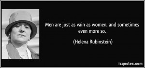 Men are just as vain as women, and sometimes even more so. - Helena ...