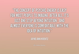 The concept of psychic energy is easy for most people to imagine ...