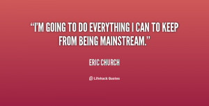 going to do everything I can to keep from being mainstream.""