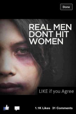 hurt women. Actually, real men don't hurt anyone. It's not okay to hit ...