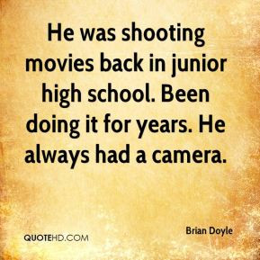 Brian Doyle - He was shooting movies back in junior high school. Been ...