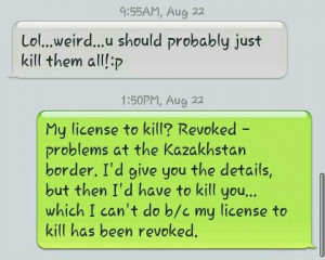 Psych quote ftw License to kill. Revoked.