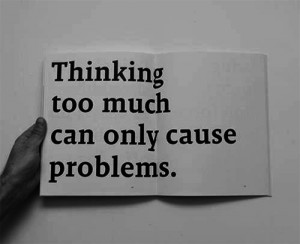 quotes about life thinking too much can only cause problems Quotes ...