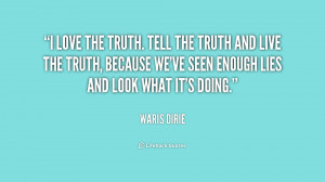 quote-Waris-Dirie-i-love-the-truth-tell-the-truth-176053.png