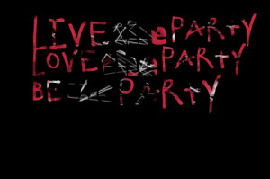 Quotes Picture: live the party love the party be the party