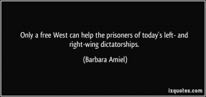 ... of today's left- and right-wing dictatorships. - Barbara Amiel