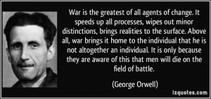 War is the greatest of all agents of change. It speeds up all ...